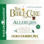 The Bible Cure for Allergies Ancient Truths, Natural Remedies and the Latest Findings for Your Health Today, Don Colbert