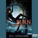 Burn with Me, R.G. Alexander