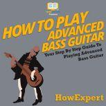 How To Play Advanced Bass Guitar Your Step By Step Guide to Playing Advanced Bass Guitar, HowExpert
