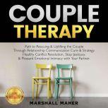 COUPLE THERAPY Path to Rescuing & Uplifting the Couple Through Relationship Communication Cure & Strategy. Healthy Conflict Resolution, Stop Jealousy, & Pleasant Emotional Intimacy with Your Partner. NEW VERSION