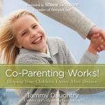 Co-Parenting Works! Helping Your Children Thrive after Divorce, Tammy G Daughtry