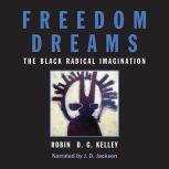 Freedom Dreams The Black Radical Imagination, Robin D.G. Kelley