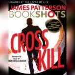 Cross Kill: A BookShot An Alex Cross Story, James Patterson