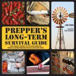 Prepper's Long-Term Survival Guide Food, Shelter, Security, Off-the-Grid Power and More Life-Saving Strategies for Self-Sufficient Living, Jim Cobb