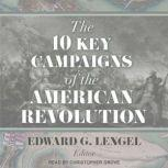 The 10 Key Campaigns of the American Revolution, Edward G. Lengel