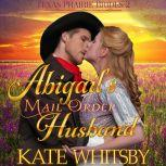 Abigail's Mail Order Husband Historical Western Romance, Kate Whitsby