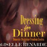 Dressing for Dinner Domestic Discipline Femdom Erotica, Giselle Renarde