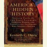 America's Hidden History Untold Tales of the First Pilgrims, Fighting Women and Forgotten Founders Who Shaped a Nation, Kenneth C. Davis