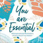 You Are Essential 100 Inspirational Reminders of How Much You Matter, Thomas Nelson Gift Books