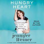 Hungry Heart Adventures in Life, Love, and Writing, Jennifer Weiner