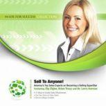 Sell to Anyone! Americas Top Sales Experts on Becoming a Selling Superstar, Made for Success