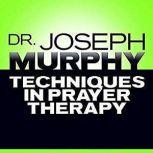 Techniques in Prayer Therapy, Joseph Murphy