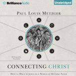 Connecting Christ How to Discuss Jesus in a World of Diverse Paths, Paul Louis Metzger