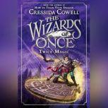 The Wizards of Once: Twice Magic, Cressida Cowell
