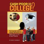 Cash Poor or College? The Essential Guide to College Admissions for Teens (ages 13 to 18) & Their Parents, Diane M. Warmsley