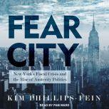 Fear City New York's Fiscal Crisis and the Rise of Austerity Politics, Kim Phillips-Fein