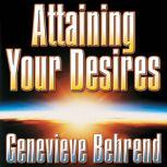Attaining Your Desires By Letting Your Subconscious Mind Work for You, Genevieve Behrend