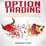 Option Trading The Ultimate Guide to Make Money Trading Options with Proven Strategies, Gekko Fox