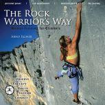 The Rock Warrior's Way Mental Training for Climbers, Arno Ilgner