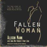 Fallen Woman the True Story of Linda May Spencer Madam, Maven, Mother, Allison Mann