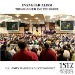 Evangelicalism and The Grandeur and The Misery, John Warwick Montgomery