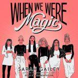 When We Were Magic, Sarah Gailey