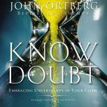 Know Doubt Embracing Uncertainty in Your Faith, John Ortberg