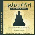 Buddhism for Beginners Awaken the Power of Now, Live a Balanced and Peaceful Life and Become More Mindful with Meditation and Buddha Teachings, Timothy Willink