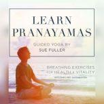 Learn Pranayamas Breathing Exercises for Health and Vitality, Sue Fuller
