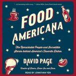 Food Americana The Remarkable People and Incredible Stories behind America's Favorite Dishes, David Page