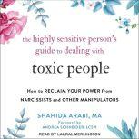 The Highly Sensitive Person's Guide to Dealing with Toxic People How to Reclaim Your Power from Narcissists and Other Manipulators, MA Arabi