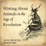 Writing About Animals in the Age of Revolution, Jane Spencer