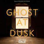 Ghost at Dusk, Kevan Dale
