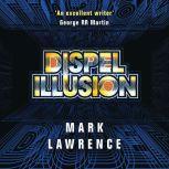 Dispel Illusion, Mark Lawrence
