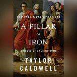 A Pillar of Iron A Novel of Ancient Rome, Taylor Caldwell