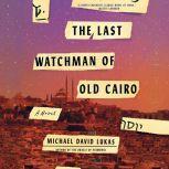 The Last Watchman of Old Cairo, Michael David Lukas