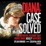 Diana: Case Solved The Definitive Account That Proves What Really Happened, Dylan Howard