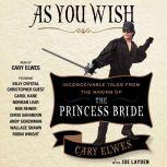 As You Wish Inconceivable Tales from the Making of The Princess Bride, Cary Elwes
