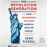 The Revolution Generation How Millennials Can Save America and the World (Before It's Too Late), Josh Tickell