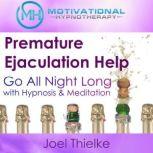 Premature Ejaculation Help: Go All Night Long with Hypnosis & Meditation, Joel Thielke