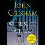 Witness to a Trial A Short Story Prequel to The Whistler, John Grisham