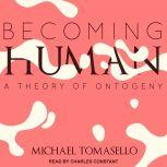 Becoming Human A Theory of Ontogeny, Michael Tomasello
