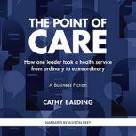 The Point of Care How one leader took a health service from ordinary to extraordinary, Cathy Balding