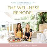 The Wellness Remodel A Guide to Rebooting How You Eat, Move, and Feed Your Soul, Christina Anstead