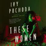 These Women A Novel, Ivy Pochoda
