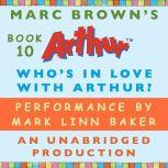 Who's In Love with Arthur? A Marc Brown Arthur Chapter Book #10, Marc Brown