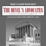 The Devils Advocates Closing Arguments in Criminal Law That Defined the American Justice System, Michael S. Lief and H. Mitchell Caldwell