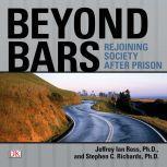 Beyond Bars Rejoining Society After Prison, Stephen C. Richards Ph.D.
