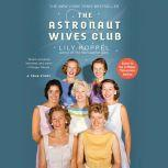 The Astronaut Wives Club A True Story, Lily Koppel