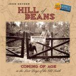 Hill of Beans Coming of Age in the Last Days of the Old South, John Snyder